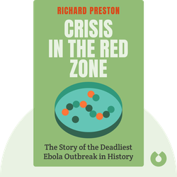 Crisis in the Red Zone: The Story of the Deadliest Ebola Outbreak in History, and of the Outbreaks to Come by Richard Preston