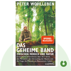 Das geheime Band zwischen Mensch und Natur: Erstaunliche Erkenntnisse über die 7 Sinne des Menschen, den Herzschlag der Bäume und die Frage, ob Pflanzen ein Bewusstsein haben von Peter Wohlleben