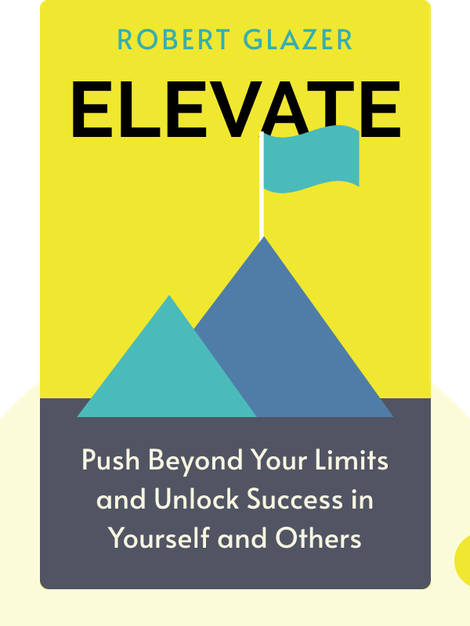 Elevate: Push Beyond Your Limits and Unlock Success in Yourself and Others by Robert Glazer