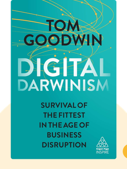 Digital Darwinism: Survival of the Fittest in the Age of Digital Disruption by Tom Goodwin