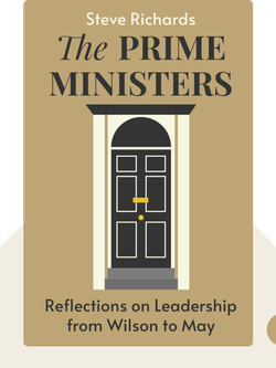 The Prime Ministers: Reflections on Leadership from Wilson to May by Steve Richards