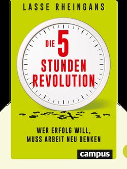 Die 5-Stunden-Revolution: Wer Erfolg will, muss Arbeit neu denken by Lasse Rheingans