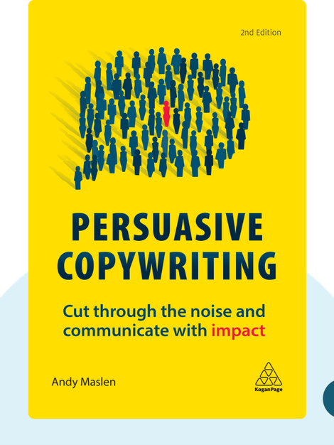Persuasive Copywriting: Cut Through the Noise and Communicate With Impact von Andy Maslen