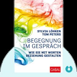 Begegnung im Gespräch: Wie Sie mit Worten Beziehung gestalten by Sylvia Löhken & Tom Peters
