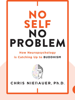 No Self, No Problem: How Neuropsychology is Catching Up to Buddhism by Chris Niebauer