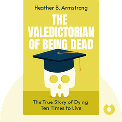 The Valedictorian of Being Dead: The True Story of Dying Ten Times to Live von Heather B. Armstrong