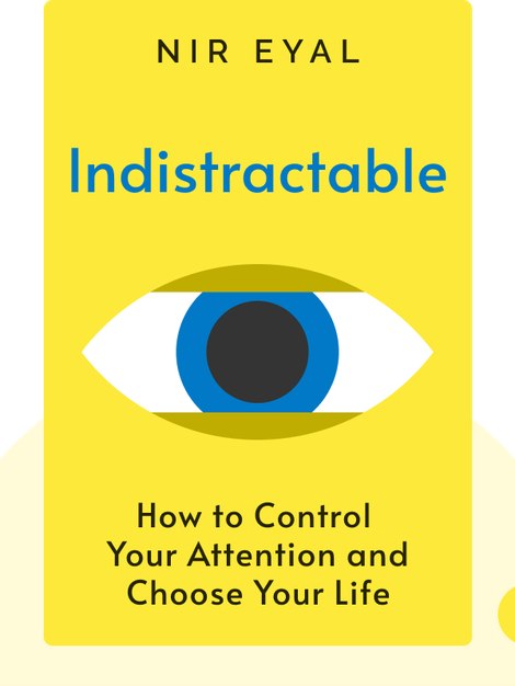 Indistractable: How to Control Your Attention and Choose Your Life von Nir Eyal