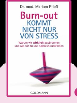 Burnout kommt nicht nur von Stress: Warum wir wirklich ausbrennen – und wie wir zu uns selbst zurückfinden von Mirriam Prieß