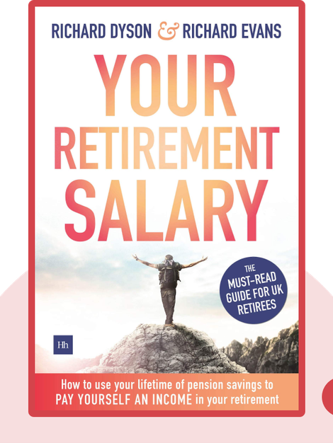 Your Retirement Salary: How to Use Your Lifetime of Pension Savings to Pay Yourself an Income in Your Retirement  by Richard Dyson and Richard Evans