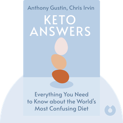 Keto Answers: Simplifying Everything You Need to Know about the World's Most Confusing Diet by Anthony Gustin, Chris Irvin