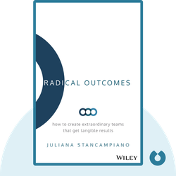 Radical Outcomes: How to Create Extraordinary Teams that Get Tangible Results by Juliana Stancampiano