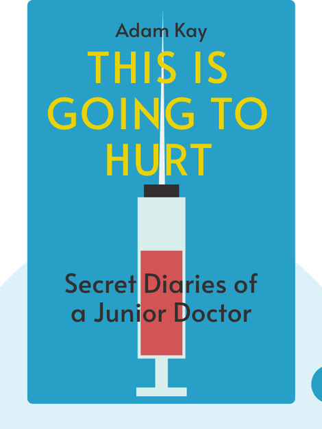 This is Going to Hurt: Secret Diaries of a Junior Doctor von Adam Kay