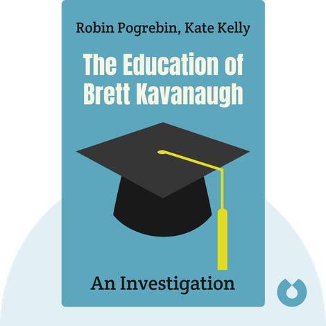 The Education of Brett Kavanaugh by Robin Pogrebin, Kate Kelly