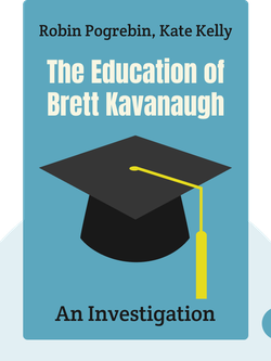 The Education of Brett Kavanaugh: An Investigation von Robin Pogrebin, Kate Kelly