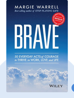 Brave: 50 Everyday Acts of Courage to Thrive in Work, Love, and Life von Margie Warrell