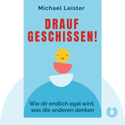 Drauf geschissen!: Wie dir endlich egal wird, was die anderen denken von Michael Leister