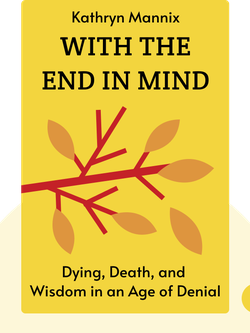 With the End in Mind: Dying, Death and Wisdom in an Age of Denial by Kathryn Mannix