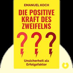 Die positive Kraft des Zweifelns: Unsicherheit als Erfolgsfaktor by Emanuel Koch