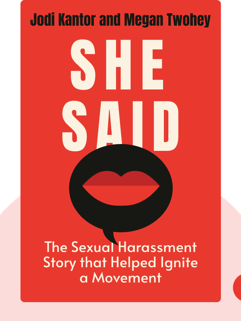 She Said: Breaking the Sexual Harassment Story that Helped Ignite a Movement by Jodi Kantor and Megan Twohey