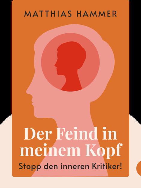 Der Feind in meinem Kopf: Stopp den inneren Kritiker! von Matthias Hammer