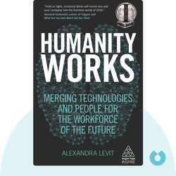 Humanity Works: Merging Technologies and People for the Workforce of the Future von Alexandra Levit