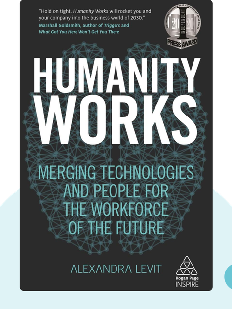 Humanity Works: Merging Technologies and People for the Workforce of the Future by Alexandra Levit