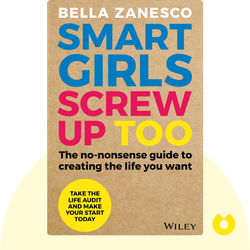 Smart Girls Screw Up Too: The No-Nonsense Guide to Creating the Life You Want von Bella Zanesco