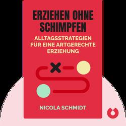 Erziehen ohne Schimpfen: Alltagsstrategien für eine artgerechte Erziehung by Nicola Schmidt
