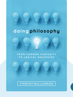 Doing Philosophy: From Common Curiosity To Logical Reasoning by Timothy Williamson