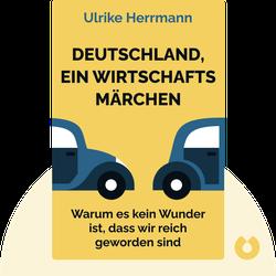 Deutschland, ein Wirtschaftsmärchen: Warum es kein Wunder ist, dass wir reich geworden sind by Ulrike Herrmann