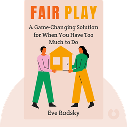 Fair Play: A Game-Changing Solution for When You Have Too Much to Do (and More Life to Live) by Eve Rodsky