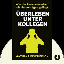 Überleben unter Kollegen: Wie die Zusammenarbeit mit Nervensägen gelingt by Mathias Fischedick