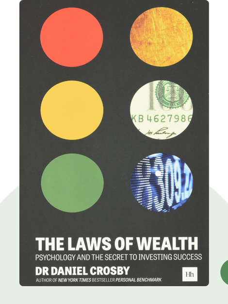 The Laws of Wealth: Psychology and the secret to investing success by Daniel Crosby