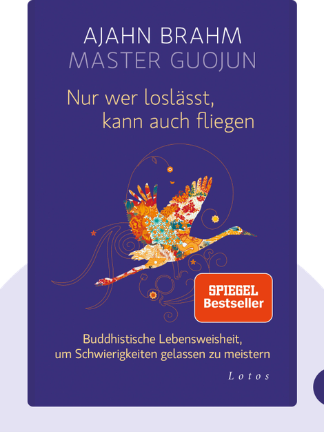 Nur wer loslässt, kann auch fliegen: Buddhistische Lebensweisheit, um Schwierigkeiten gelassen zu meistern by Ajahn Brahm & Master Guojun
