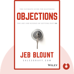Objections: The Ultimate Guide for Mastering The Art and Science of Getting Past No by Jeb Blount
