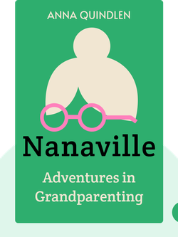 Nanaville: Adventures in Grandparenting by Anna Quindlen