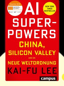 AI-Superpowers: China, Silicon Valley und die neue Weltordnung by Kai-Fu Lee