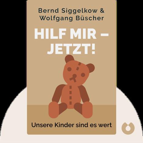 Hilf mir – jetzt! von Bernd Siggelkow & Wolfgang Büscher