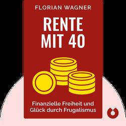 Rente mit 40: Finanzielle Freiheit und Glück durch Frugalismus by Florian Wagner