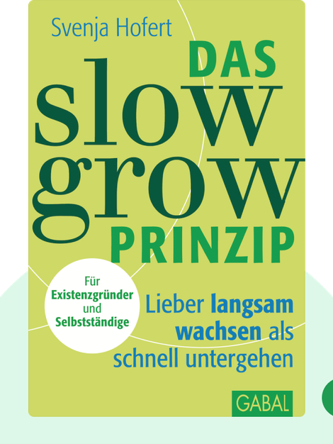 Das Slow-Grow-Prinzip: Lieber langsam wachsen als schnell untergehen by Svenja Hofert