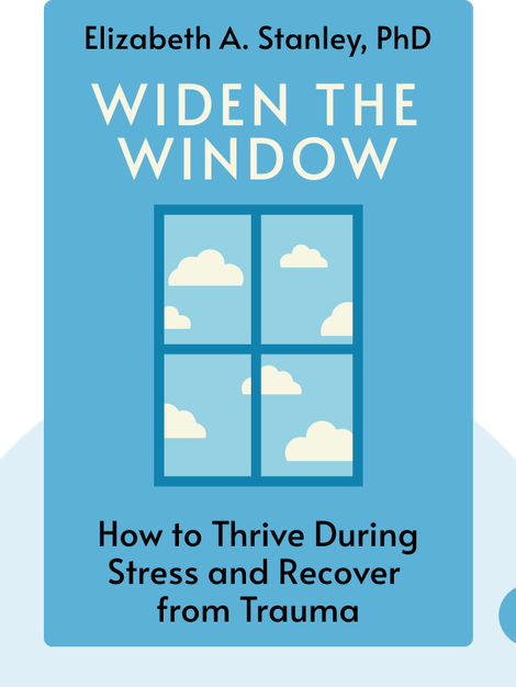 Widen the Window: Training Your Brain and Body to Thrive During Stress and Recover from Trauma by Elizabeth A. Stanley, PhD