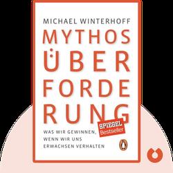 Mythos Überforderung: Was wir gewinnen, wenn wir uns erwachsen verhalten by Michael Winterhoff