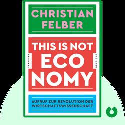 This is not economy: Aufruf zur Revolution der Wirtschaftswissenschaft by Christian Felber