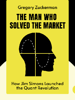 The Man Who Solved the Market: How Jim Simons Launched the Quant Revolution by Gregory Zuckerman