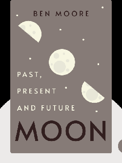 Moon: Past, Present and Future by Ben Moore