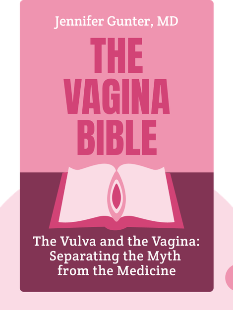 The Vagina Bible: The Vulva and the Vagina: Separating the Myth from the Medicine by Jennifer Gunter, MD