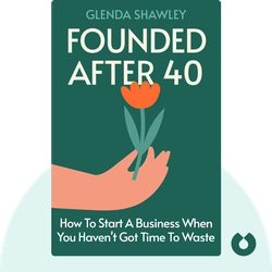 Founded After 40: How to Start a Business When You Haven't Got Time to Waste by Glenda Shawley