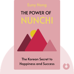 The Power of Nunchi: The Korean Secret to Happiness and Success by Euny Hong