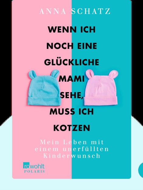 Wenn ich noch eine glückliche Mami sehe, muss ich kotzen: Mein Leben mit einem unerfüllten Kinderwunsch by Anna Schatz