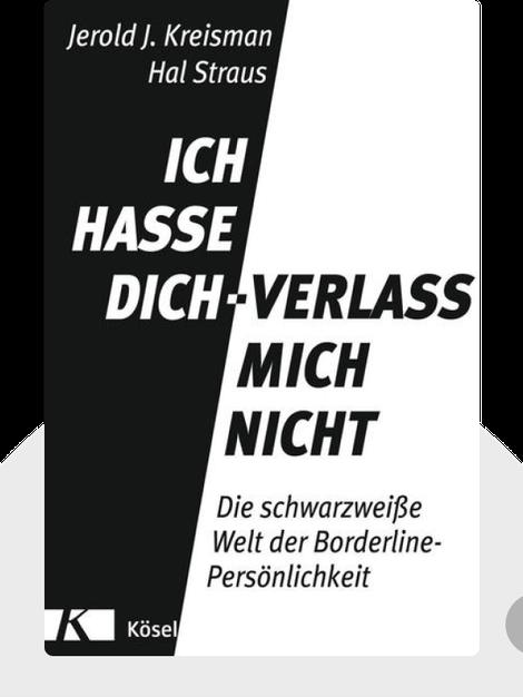 Ich hasse dich – verlass mich nicht: Die schwarzweiße Welt der Borderline-Persönlichkeit by Jerold J. Kreisman & Hal Straus